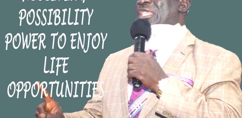 RECEIVING POSSIBILITY POWER TO ENJOY LIFE OPPORTUNITY
